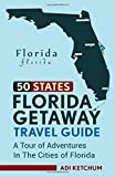 Florida Getaway Travel Guide: A Tour of Adventures in the Cities of Florida (50 States)