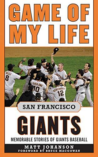 Giants Hitters No Francisco San - Game of My Life San Francisco Giants: Memorable Stories of Giants Baseball