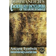 Commander's Cacheology Encyclopedia of Treasure Symbols: Ancient Symbols: Detailed and Decoded leading to Lost Treasures