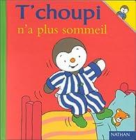 T'Choupi N'a Plus Sommeil par Thierry Courtin