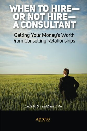 When to Hire or Not Hire a Consultant: Getting Your Money's Worth from Consulting Relationships
