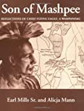 Son of Mashpee : Reflections of Chief Flying Eagle, a Wampanoag, Mills, Earl, Sr. and Mann, Alicja, 0965436004