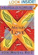 #8: The Mastery of Love: A Practical Guide to the Art of Relationship: A Toltec Wisdom Book