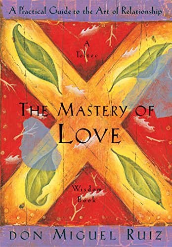 The Mastery of Love: A Practical Guide to the Art of Relationship: A Toltec Wisdom Book (Books Flash Guide Peterson)