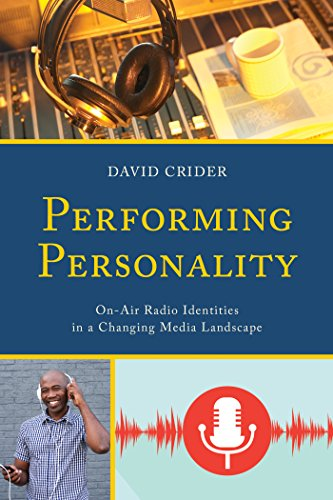 Performing Personality: On-Air Radio Identities in a Changing Media Landscape por David Crider
