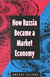 How Russia Became a Market Economy, Aslund, Anders, 0815704267