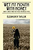 Wet My Mouth with Honey, Eleanor B. Taylor, 1478714018