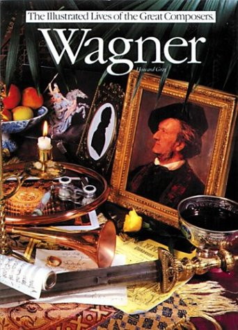 Wagner (Illustrated Lives of the Great Composers) (Wagner Composer)