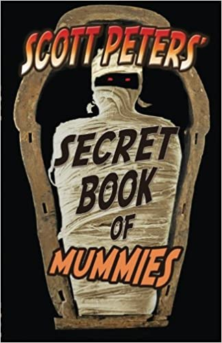 Scott Peters' Secret Book Of Mummies: 101 Ancient Egypt Mummy ...