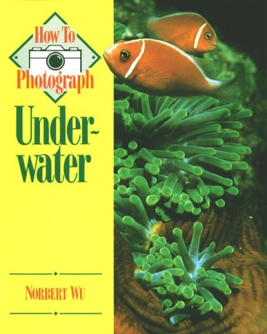 How to Photograph Underwater (How To Photograph Series)