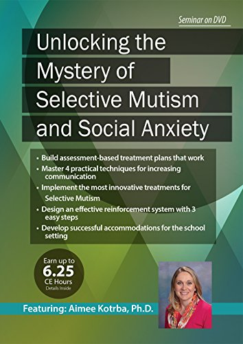 Unlocking the Mystery of Selective Mutism and Social Anxiety by PESI Publishing & Media