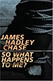 So What Happens to Me?, James Hadley Chase, 1842321161