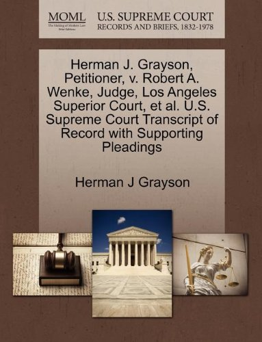 Herman J. Grayson, Petitioner, v. Robert A. Wenke, Judge, Los Angeles Superior Court, et al. U.S. Supreme Court Transcript of Record with Supporting Pleadings
