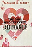 The Girl Who Invented Romance, Caroline B. Cooney, 038590259X