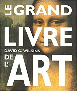 Le Grand Livre De L Art French Edition David G Wilkins