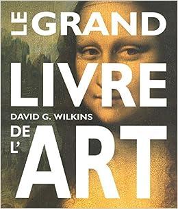 Le Grand Livre De L Art French Edition David G Wilkins