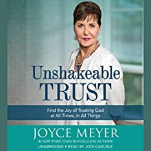Unshakeable Trust: Find the Joy of Trusting God at All Times, in All Things Audiobook by Joyce Meyer Narrated by Jodi Carlisle