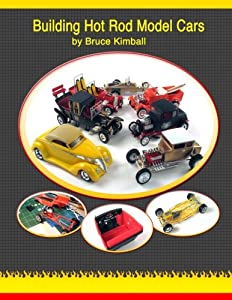Building Hot Rod Model Cars: Create your own scale Hot Rod model cars for fun.