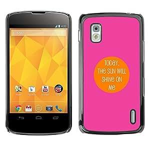For LG Google NEXUS 4 / Mako / E960 Case , Will Shine Motivational Me Poster - Diseño Patrón Teléfono Caso Cubierta Case Bumper Duro Protección Case Cover Funda