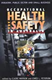 Occupational Health and Safety in Australia : Industry, Public Sector and Small Business, Mayhew, Claire and Peterson, Chris L., 1864487291