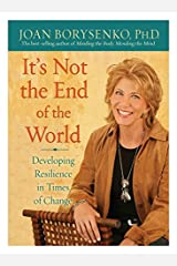 It's Not the End of the World: Developing Resilience in Times of Change Hardcover