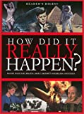 How Did it Really Happen?: Decide for Yourself What to Believe About 150 Intriguing Historical Mysteries (Readers Digest)
