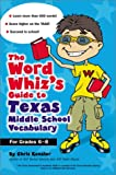 The Word Whiz's Guide to the Texas Middle School Vocabulary, Kaplan Educational Center Staff and Chris Kensler, 0743211065