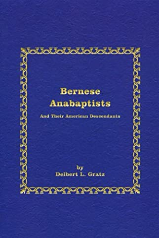 Bernese Anabaptists: And Their American Descendants (Studies in Anabaptist and Mennonite History) (Mennonite History)