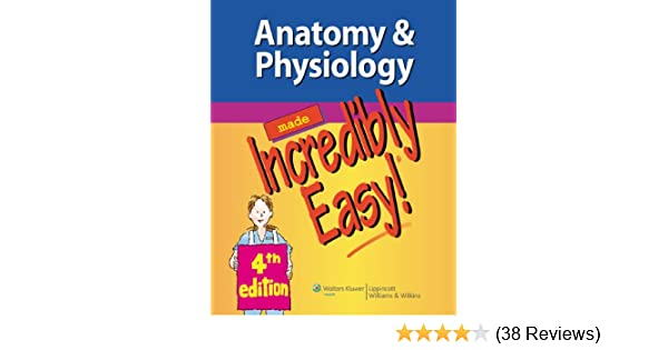 Anatomy & Physiology Made Incredibly Easy! (Incredibly Easy! Series ...