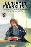 Benjamin Franklin's Adventures with Electricity, Beverley Birch, 0812097904