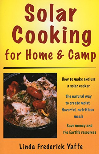 Solar Cooking for Home & Camp: How to Make and Use a Solar Cooker by Linda Frederick Yaffe