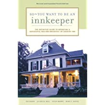 So - You Want to Be an Innkeeper: The Definitive Guide to Operating a Successful Bed and Breakfast or Country Inn
