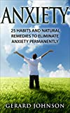 Anxiety: 25 Habits And Natural Remedies To Overcome  Anxiety Permanently (overcome anxiety, anxiety self help, anxiety workbook, anxiety relief, anxiety treatment, anxiety disorder, anxiety)