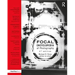 The Focal Encyclopedia of Photography, 4th Edition from Focal Press