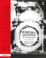The Focal Encyclopedia of Photography, 4th Edition Front Cover