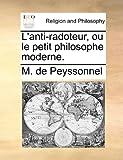 L' Anti-Radoteur, Ou le Petit Philosophe Moderne, M. De Peyssonnel, 1140677373