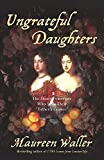 img - for Ungrateful Daughters: The Stuart Princesses Who Stole Their Father's Crown book / textbook / text book