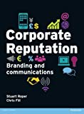 Corporate Reputation, Chris Fill and Stuart Roper, 0273727591