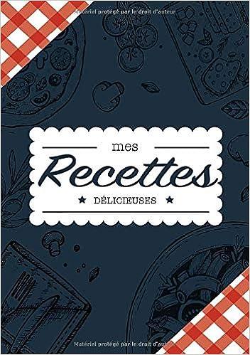 Mes Recettes Delicieuses Cahier A Completer Pour 100