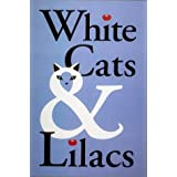 White Cats & Lilacs: Essays from an American Garden