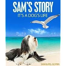 SAM'S STORY: It's A Dog's Life