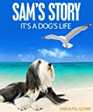 SAM'S STORY: It's A Dog's Life