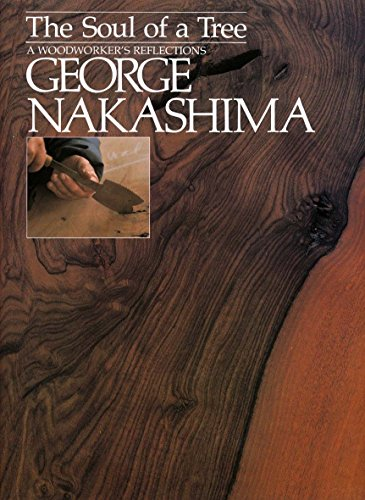The Soul of a Tree: A Master Woodworkers Reflections [George Nakashima] (Tapa Blanda)