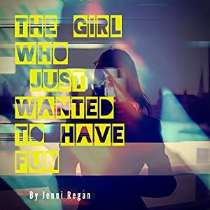 The Girl Who Just Wanted to Have Fun Audiobook