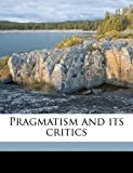 Pragmatism and Its Critics, Addison Webster Moore and John Murray, 1171529759