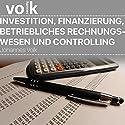 Investition, Finanzierung, betriebliches Rechnungswesen und Controlling Hörbuch von Johannes Volk Gesprochen von: Sebastian Volk