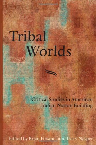 Tribal Worlds: Critical Studies in American Indian Nation Building (SUNY series, Tribal Worlds: Critical Studies in Amer