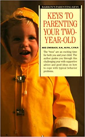 Keys To Parenting Your Two Year Old Barrons Meg Zweiback 9780812014167 Amazon Books