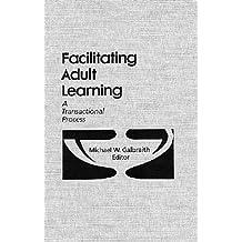 Facilitating Adult Learning: A Transactional Process