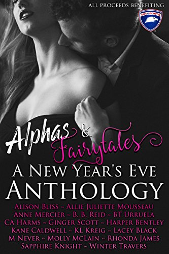 Alphas & Fairytales: A New Year's Eve Anthology by [McLain, Molly, Knight, Sapphire, Urruela, BT, Mercier, Anne, Caldwell, Kane, Harms, CA, Kreig, KL, Bliss, Alison, Never, M, Scott, Ginger, Reid, BB, James, Rhonda , Travers, Winter , Black, Lacey , Mousseau, Allie Juliette , Bentley, Harper ]